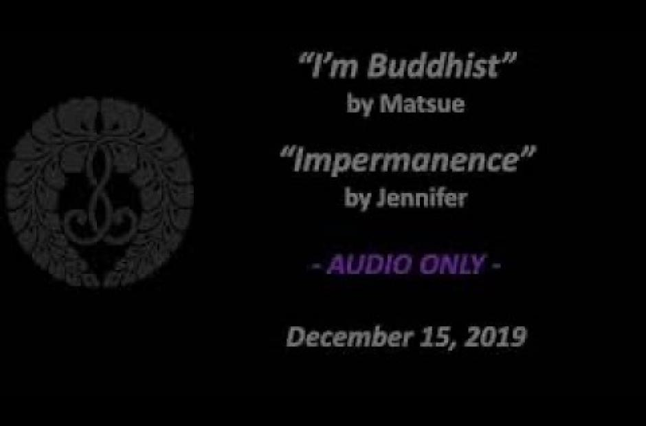 """I'm a Buddhist"" & ""Impermanence"" (only audio available)"